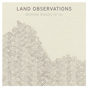 Land Observation – 'Roman Roads IV – XI' (Mute)