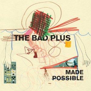 The Bad Plus – 'Made Possible'  (Universal)