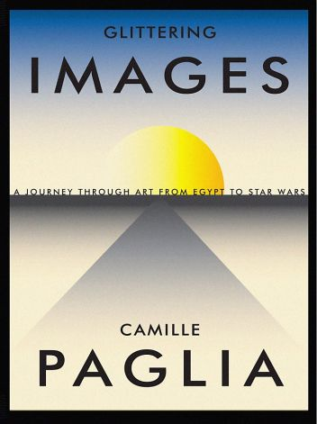 Camille Paglia 'Glittering Images: A Journey Through Art From Egypt To Star Wars'  (Random House)