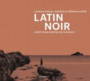 Various Artists – 'Latin Noir' (Piranha Musik)