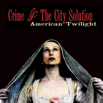 Crime & The City Solution 'American Twilight' (Mute)