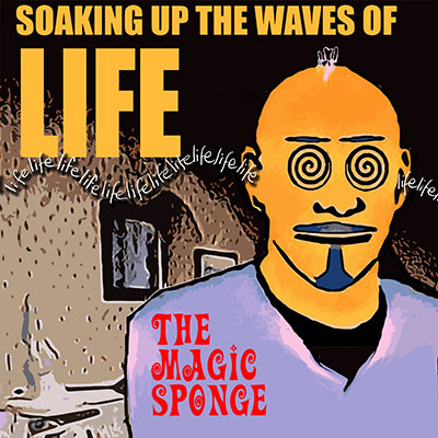 The Magic Sponge – 'Soaking Up The Waves of Life'(Anglo-Centric)
