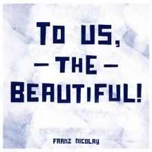 Franz Nicolay – To Us, The Beautiful! (Xtra Mile Recordings)