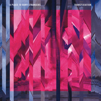 A Place to Bury Strangers – Transfixiation (Dead Oceans)