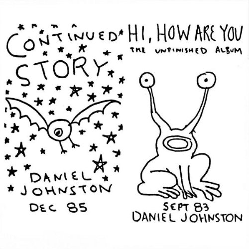 Diamonds and Rust: Daniel Johnston – Continued Story/ Hi, How Are You?!