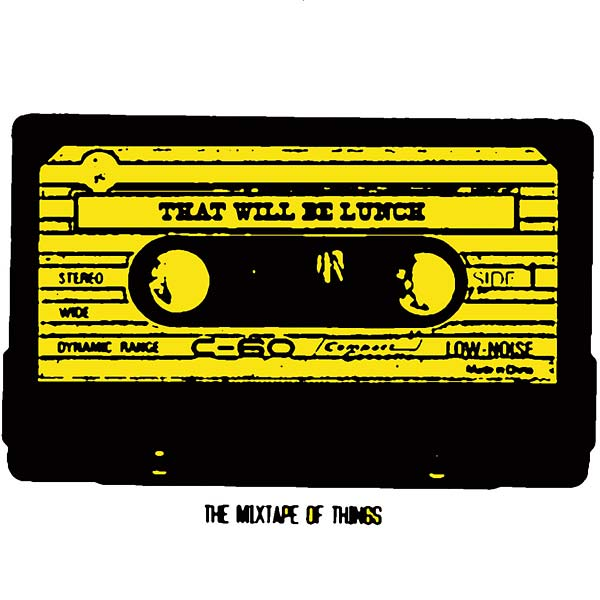 That Will Be Lunch – The Mixtape of Things (Scratchy Records)