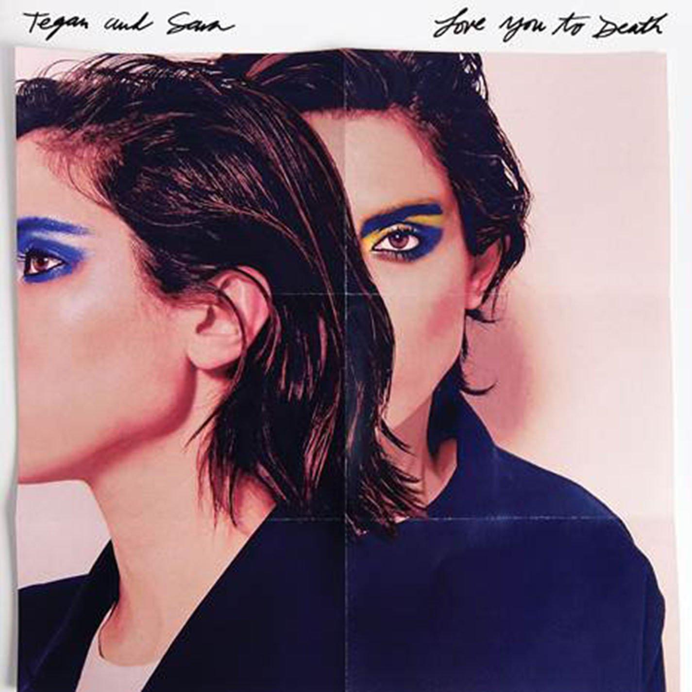Tegan & Sara – Love You To Death [Warner Bros]