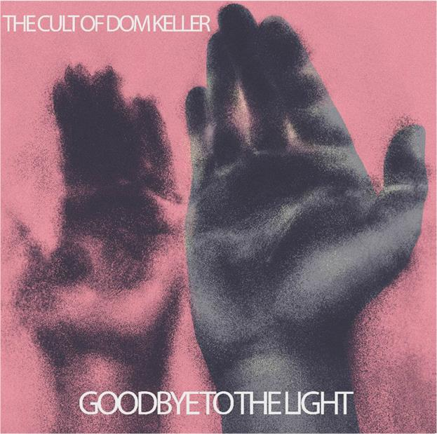 The Cult of Dom Keller – Goodbye to the Light (Fuzz Club)