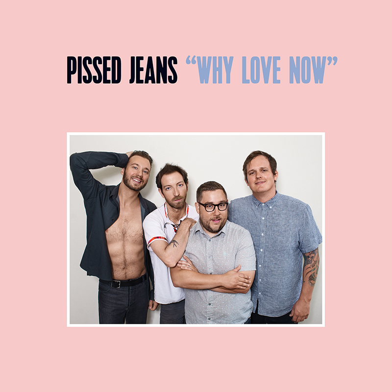 Pissed Jeans – Why Love Now (Sub Pop)
