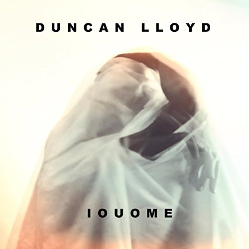 Duncan Lloyd – I O U O M E (Afternoon In Bed Records)