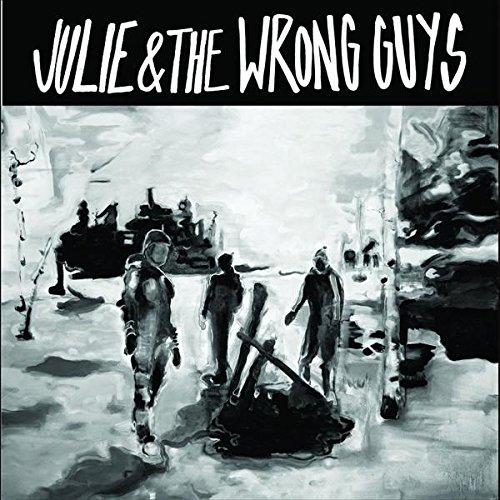 Julie & The Wrong Guys – Julie & The Wrong Guys (Dine Alone Records)