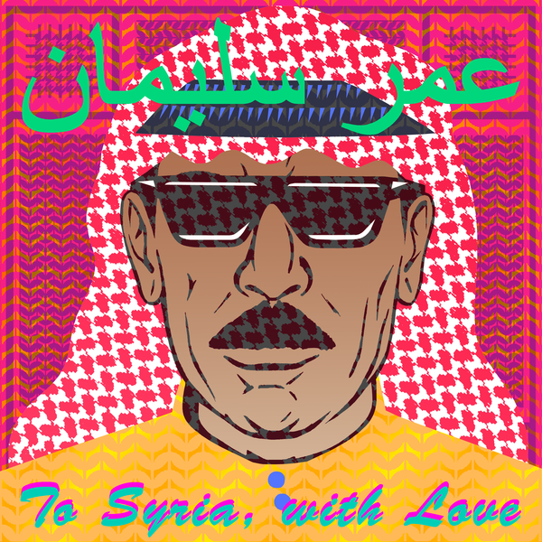 Omar Souleyman – To Syria, With Love (Mad Decent)