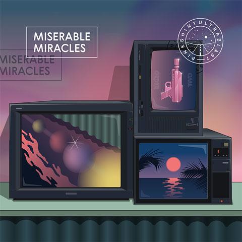 Pinkshinyultrablast – Miserable Miracles (Club AC30)
