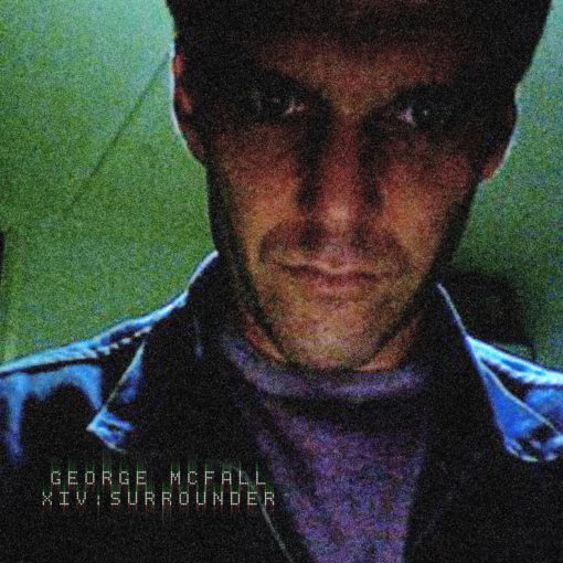 George McFall – XIV: Surrounder (Tenement Records)