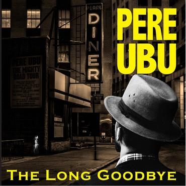 Pere Ubu – The Long Goodbye  (Cherry Red)