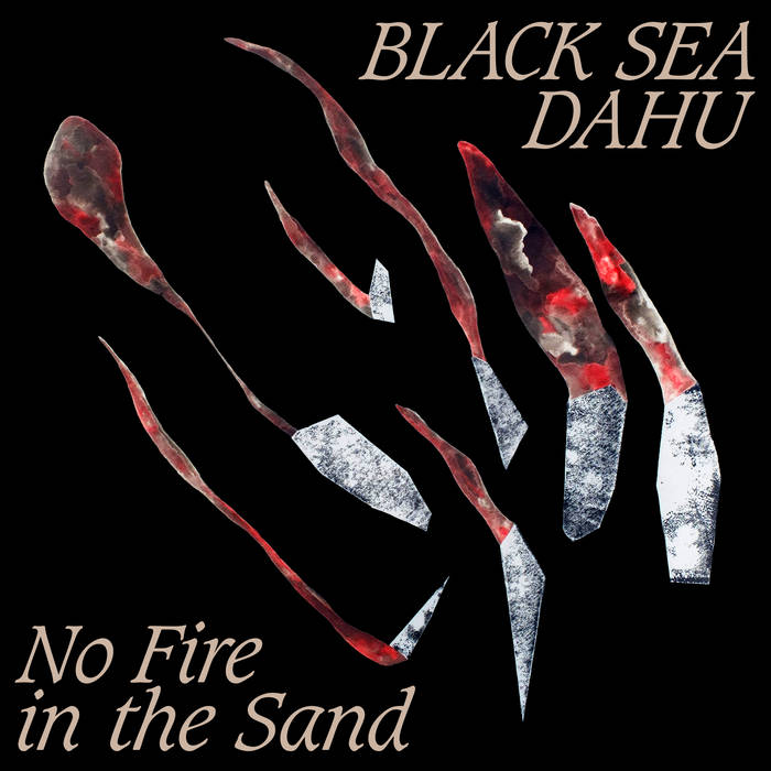 BLACK SEA DAHU – NO FIRE IN THE SAND EP (MOUTHWATERING RECORDS)