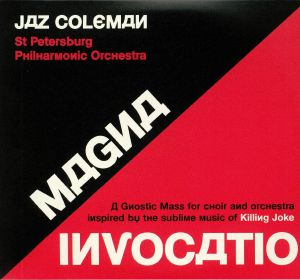 Jaz Coleman – with the St. Petersburg Philharmonic Orchestra -' 'Magna Invocatio – a Gnostic mass for choir and orchestra inspired by the sublime music of Killing Joke' (Spinefarm Records)