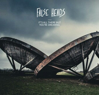 False Heads – It`s All There But You're Dreaming