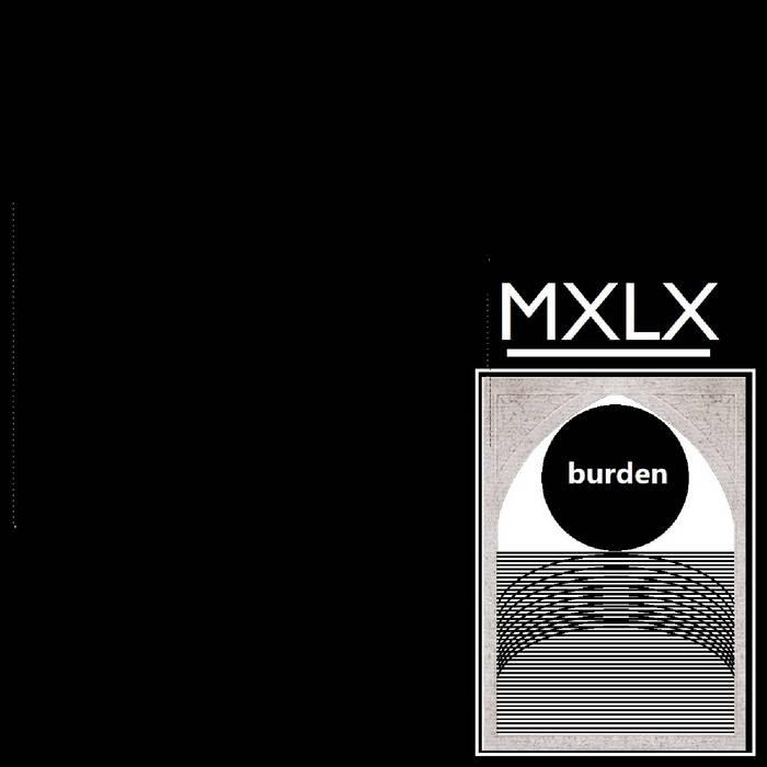 MXLX – Burden (KindaRad)