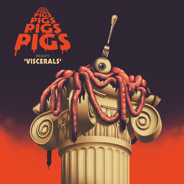 Pigs Pigs Pigs Pigs Pigs Pigs Pigs – Viscerals (Rocket Recordings)