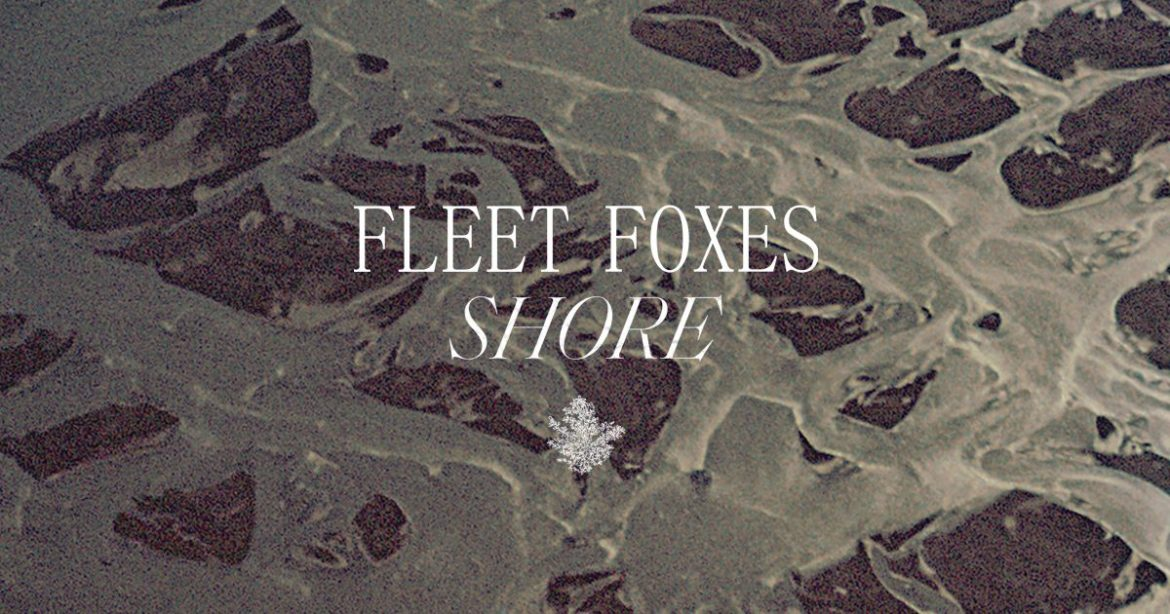 Fleet Foxes – Shore (ANTI)