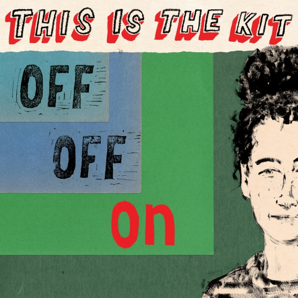 This Is the Kit – Off Off On (Rough Trade)