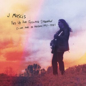 J Mascis – Fed Up & Feeling Strange (Live And In Person) (Cherry Red)