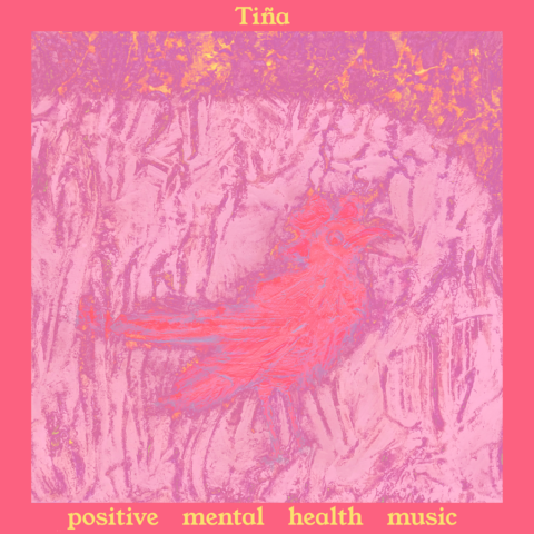Tiña – Positive Mental Health Music (Speedy Wunderground)