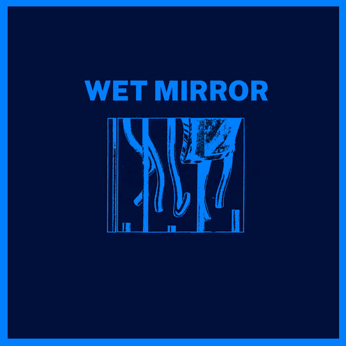 Wet Mirror – Wet Mirror (Self Released)
