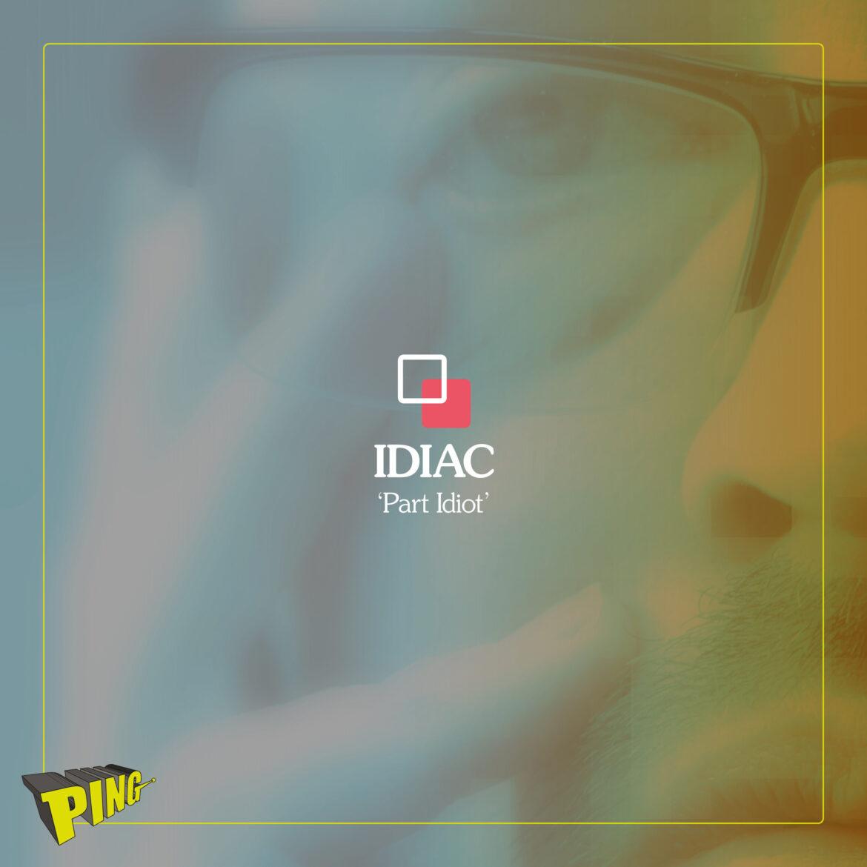 Idiac – Part Idiot (Pingdiscs)