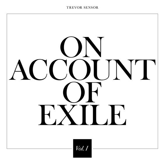 Trevor Sensor – On Account Of Exile Vol.1 (High Black Desert Records)