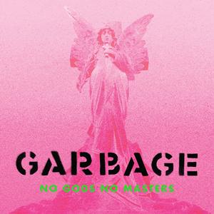 Garbage – No Gods No Masters (Stunvolume)