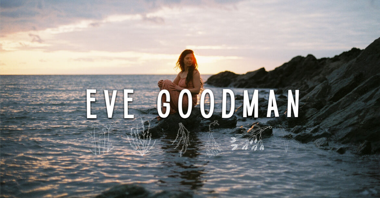 EXCLUSIVE: Eve Goodman 'Wave upon Wave' Video Premiere